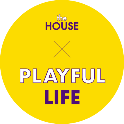 the HOUSE + PLAYFUL LIFE